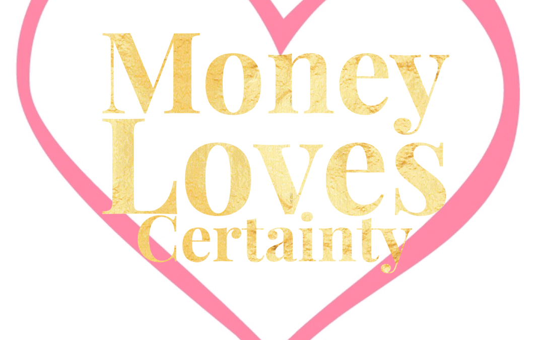 Money Loves Certainty (quick tip!)